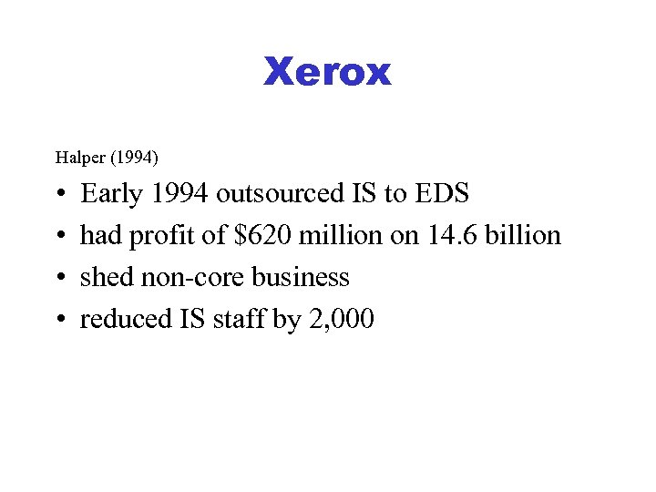 Xerox Halper (1994) • • Early 1994 outsourced IS to EDS had profit of