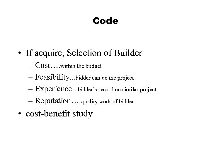 Code • If acquire, Selection of Builder – Cost…. within the budget – Feasibility…bidder