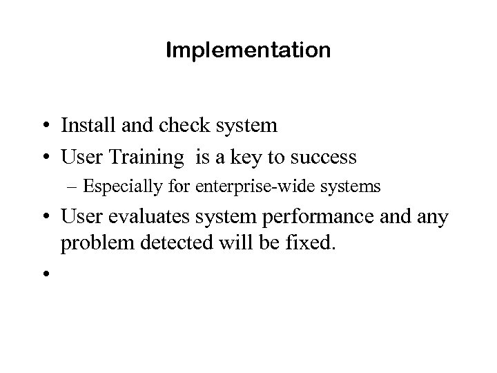 Implementation • Install and check system • User Training is a key to success