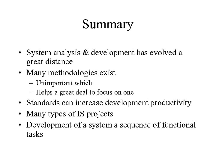 Summary • System analysis & development has evolved a great distance • Many methodologies