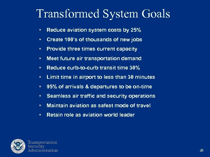 Transformed System Goals § Reduce aviation system costs by 25% § Create 100's of