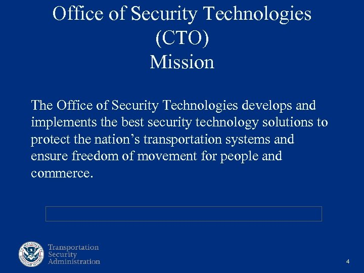 Office of Security Technologies (CTO) Mission The Office of Security Technologies develops and implements