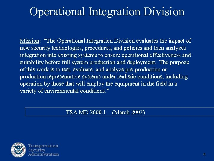 "Operational Integration Division Mission: ""The Operational Integration Division evaluates the impact of new security"