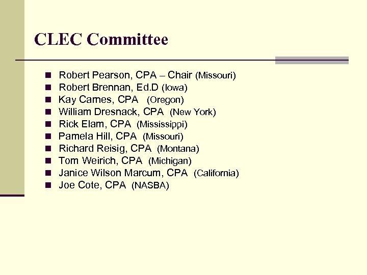 CLEC Committee n n n n n Robert Pearson, CPA – Chair (Missouri) Robert