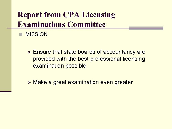 Report from CPA Licensing Examinations Committee n MISSION Ø Ensure that state boards of