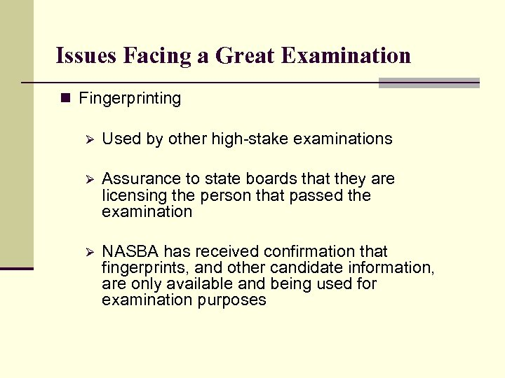 Issues Facing a Great Examination n Fingerprinting Ø Used by other high-stake examinations Ø