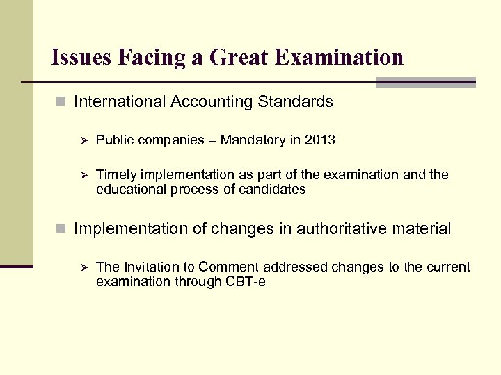 Issues Facing a Great Examination n International Accounting Standards Ø Public companies – Mandatory