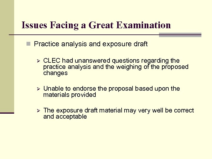 Issues Facing a Great Examination n Practice analysis and exposure draft Ø CLEC had