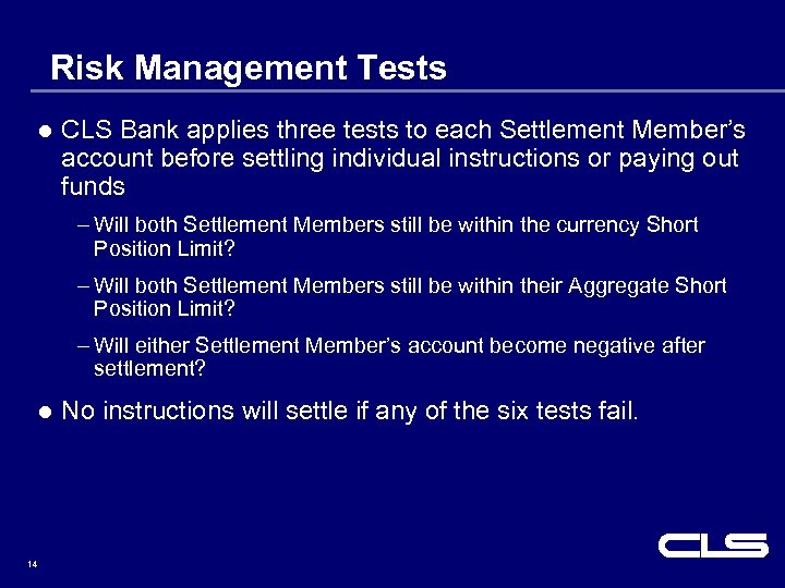 Risk Management Tests l CLS Bank applies three tests to each Settlement Member's account
