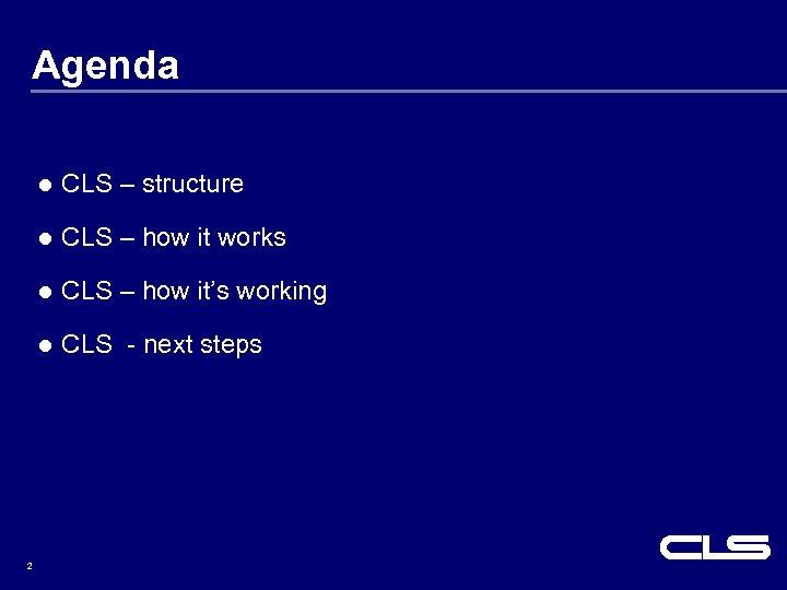 Agenda l l CLS – how it works l CLS – how it's working