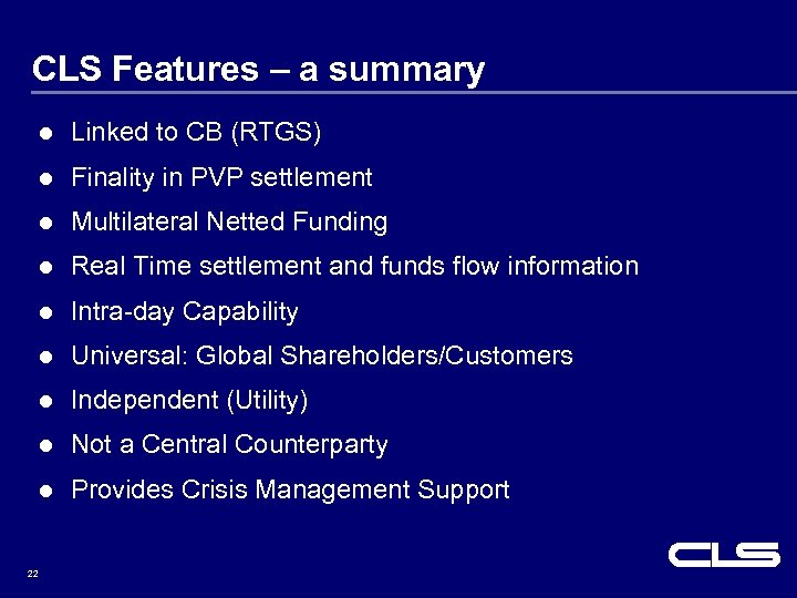 CLS Features – a summary l Linked to CB (RTGS) l Finality in PVP