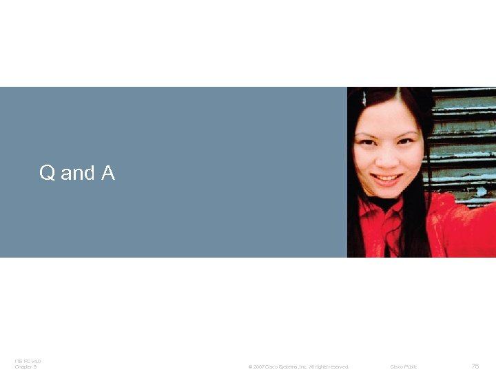 Q and A ITE PC v 4. 0 Chapter 9 © 2007 Cisco Systems,