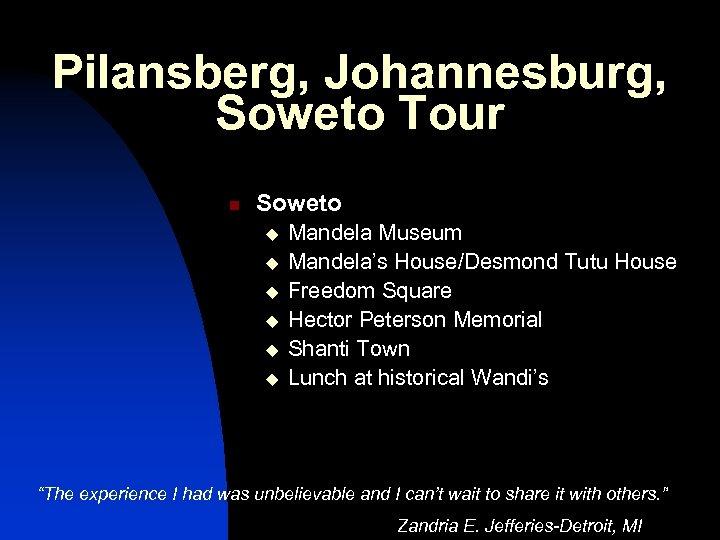 Pilansberg, Johannesburg, Soweto Tour n Soweto u u u Mandela Museum Mandela's House/Desmond Tutu