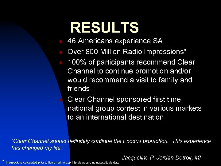 RESULTS n n 46 Americans experience SA Over 800 Million Radio Impressions* 100% of