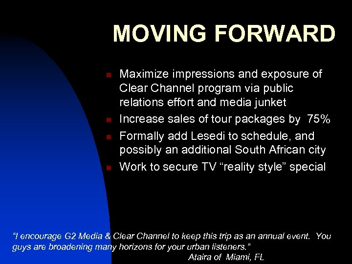 MOVING FORWARD n n Maximize impressions and exposure of Clear Channel program via public