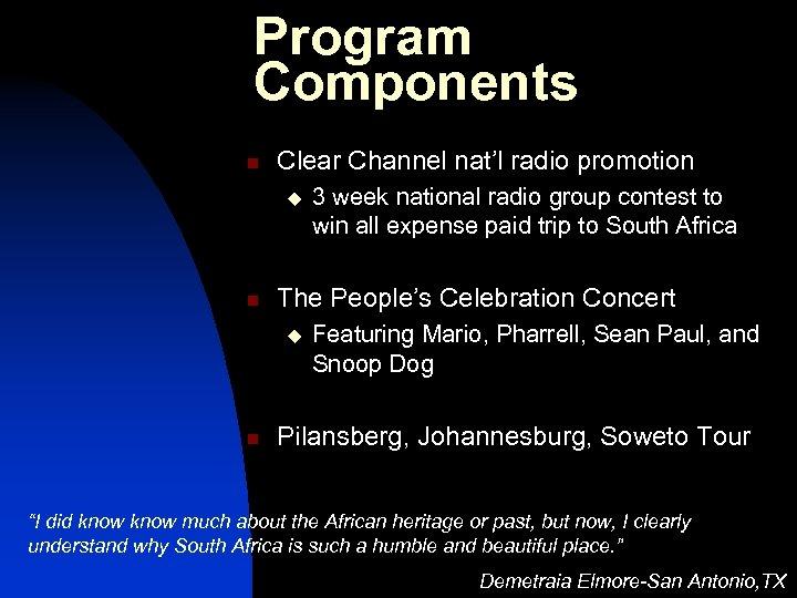 Program Components n Clear Channel nat'l radio promotion u n The People's Celebration Concert