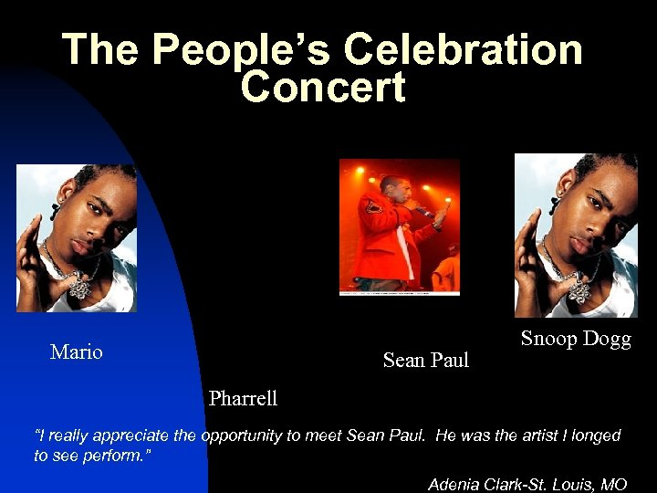 "The People's Celebration Concert Mario Sean Paul Snoop Dogg Pharrell ""I really appreciate the"