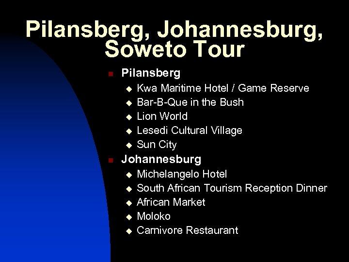 Pilansberg, Johannesburg, Soweto Tour n Pilansberg u u u n Kwa Maritime Hotel /