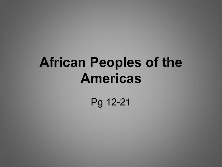 African Peoples of the Americas Pg 12 -21