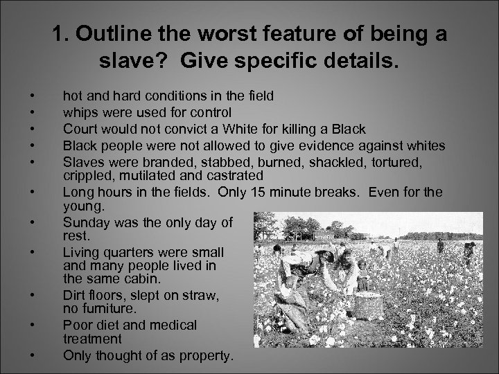 1. Outline the worst feature of being a slave? Give specific details. • •