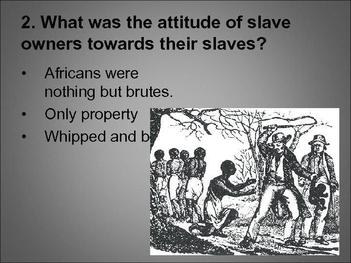 2. What was the attitude of slave owners towards their slaves? • • •