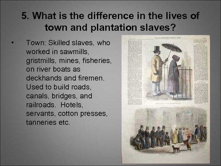5. What is the difference in the lives of town and plantation slaves? •