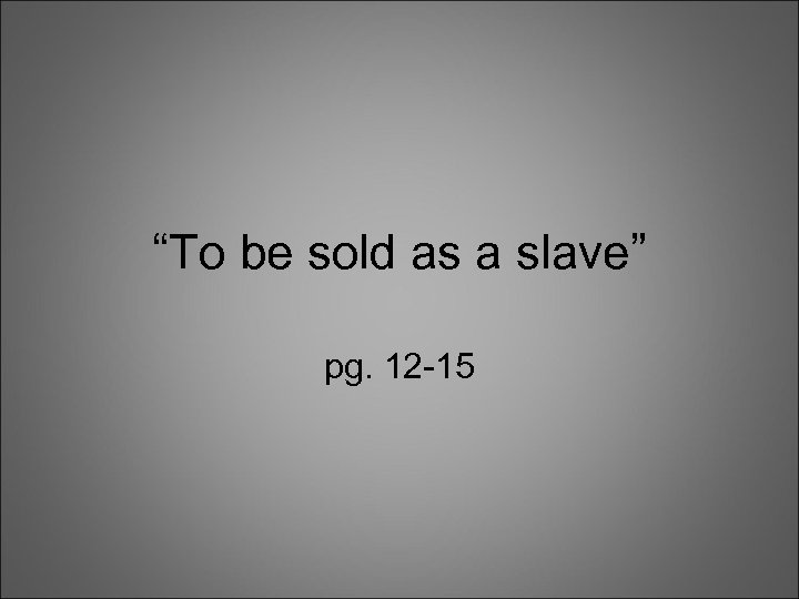 """""""To be sold as a slave"""" pg. 12 -15"""