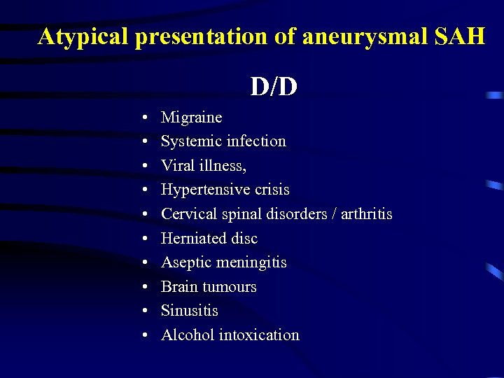 Atypical presentation of aneurysmal SAH D/D • • • Migraine Systemic infection Viral illness,