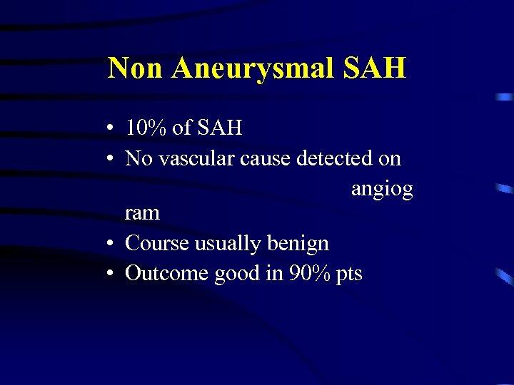 Non Aneurysmal SAH • 10% of SAH • No vascular cause detected on angiog