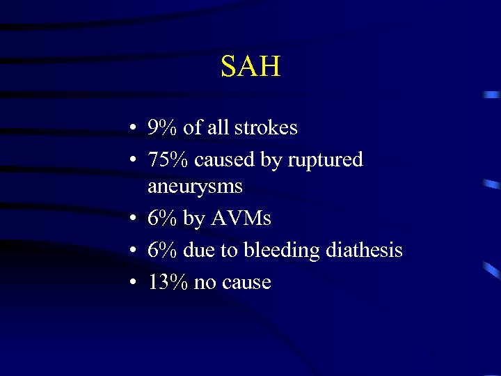 SAH • 9% of all strokes • 75% caused by ruptured aneurysms • 6%