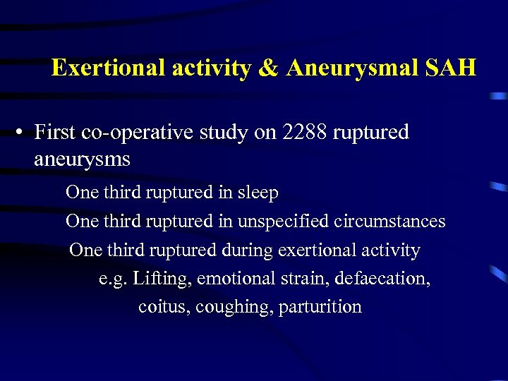 Exertional activity & Aneurysmal SAH • First co-operative study on 2288 ruptured aneurysms One