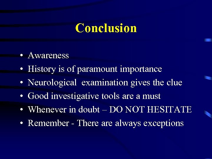 Conclusion • • • Awareness History is of paramount importance Neurological examination gives the