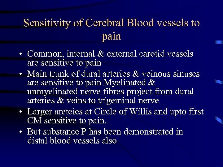 Sensitivity of Cerebral Blood vessels to pain • Common, internal & external carotid vessels