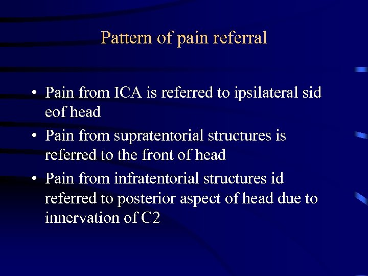 Pattern of pain referral • Pain from ICA is referred to ipsilateral sid eof