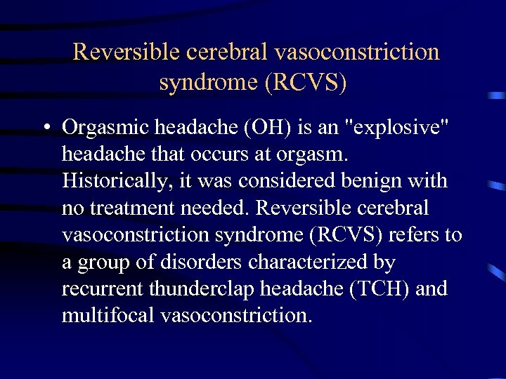Reversible cerebral vasoconstriction syndrome (RCVS) • Orgasmic headache (OH) is an