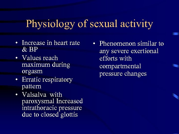 Physiology of sexual activity • Increase in heart rate & BP • Values reach