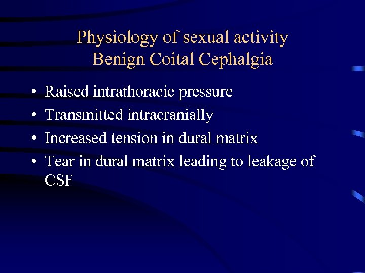 Physiology of sexual activity Benign Coital Cephalgia • • Raised intrathoracic pressure Transmitted intracranially