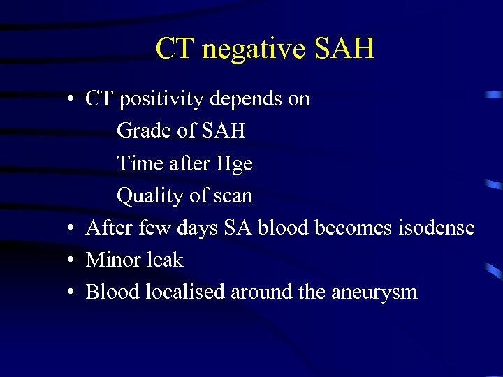 CT negative SAH • CT positivity depends on Grade of SAH Time after Hge