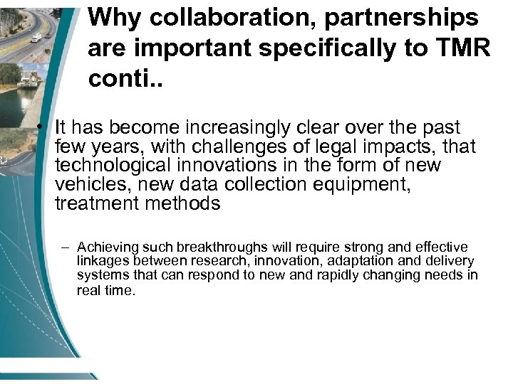 Why collaboration, partnerships are important specifically to TMR conti. . • It has become