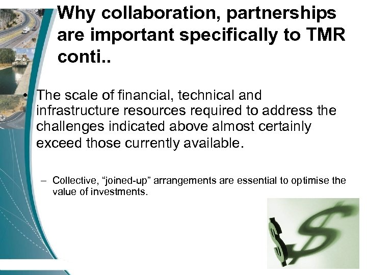 Why collaboration, partnerships are important specifically to TMR conti. . • The scale of