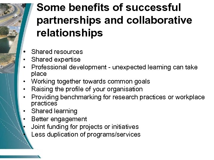 Some benefits of successful partnerships and collaborative relationships • Shared resources • Shared expertise