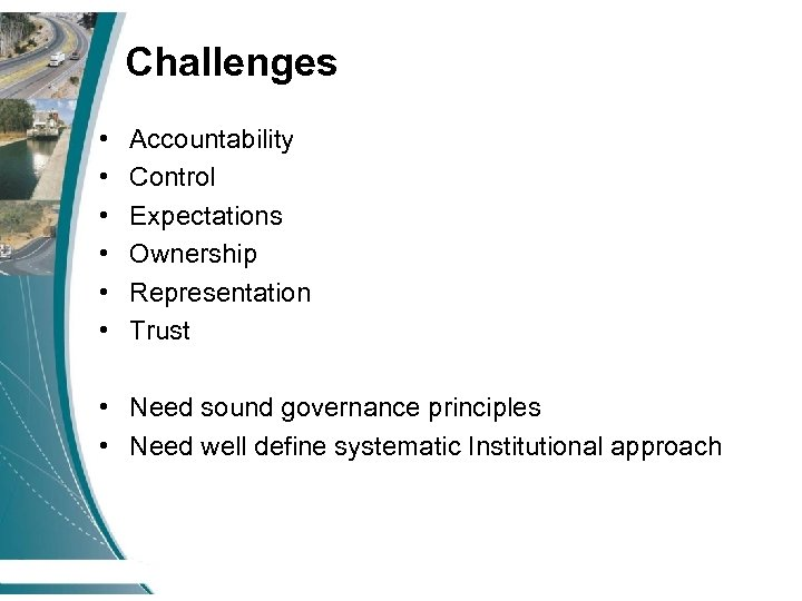 Challenges • • • Accountability Control Expectations Ownership Representation Trust • Need sound governance