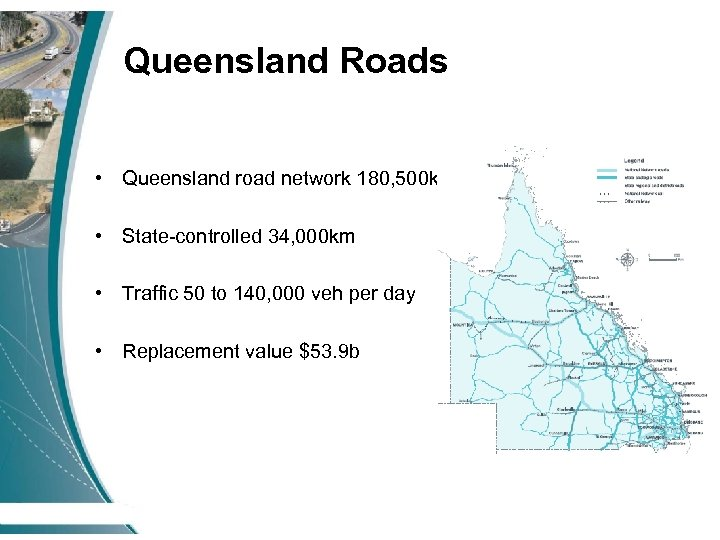 Queensland Roads • Queensland road network 180, 500 km • State-controlled 34, 000 km