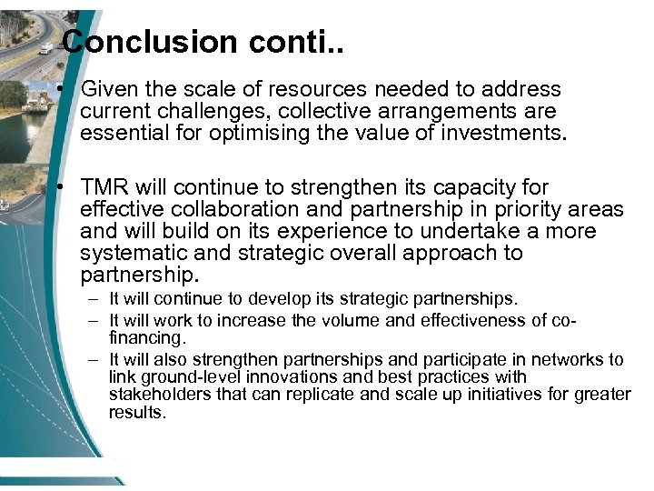 Conclusion conti. . • Given the scale of resources needed to address current challenges,