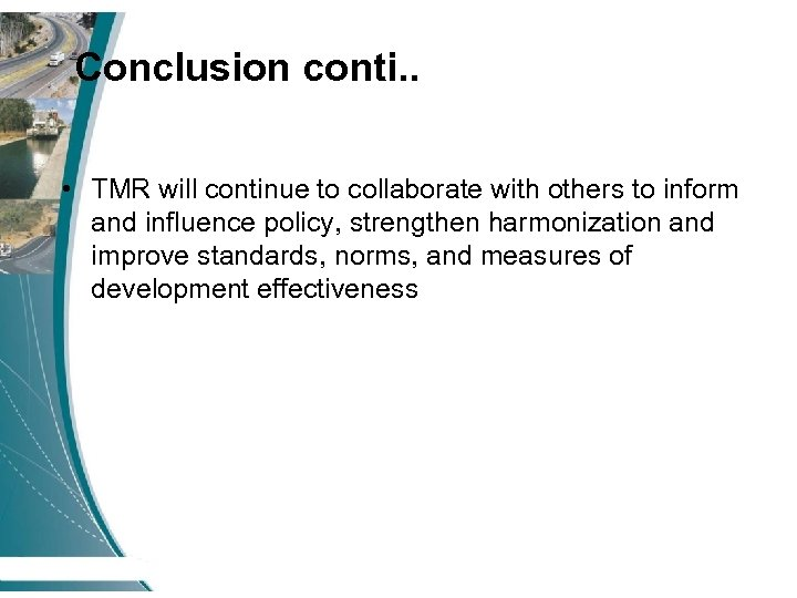 Conclusion conti. . • TMR will continue to collaborate with others to inform and
