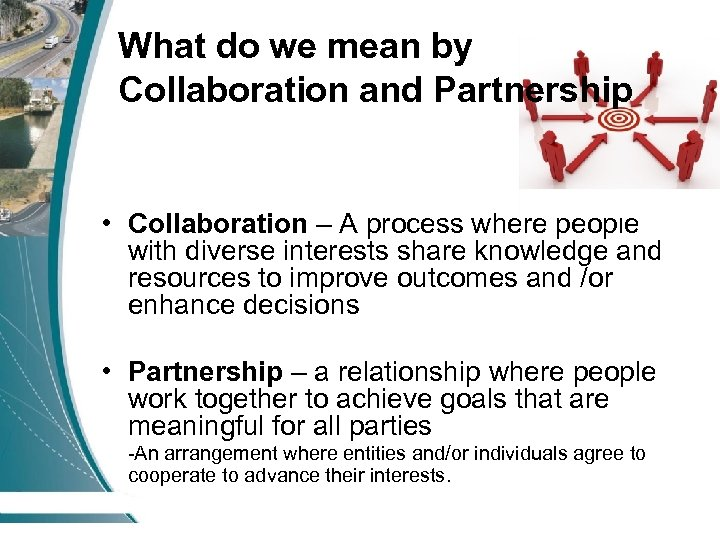 What do we mean by Collaboration and Partnership • Collaboration – A process where