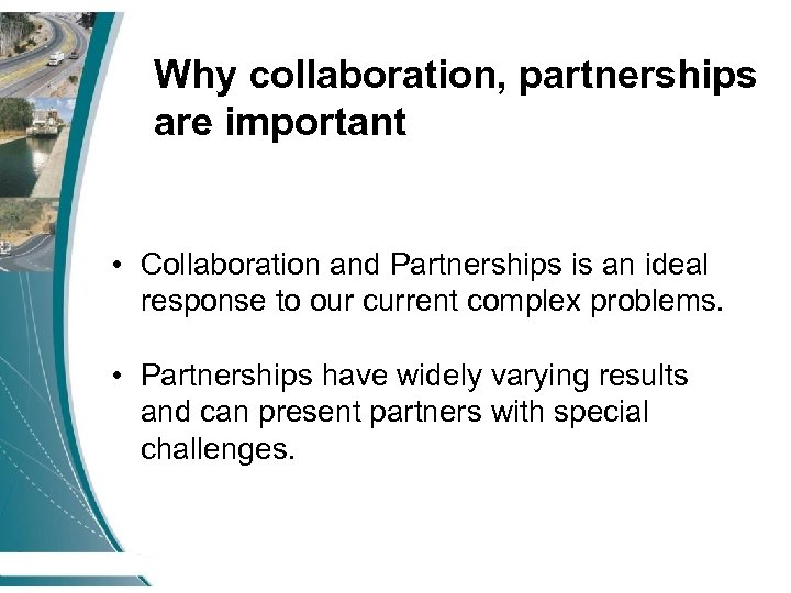 Why collaboration, partnerships are important • Collaboration and Partnerships is an ideal response to