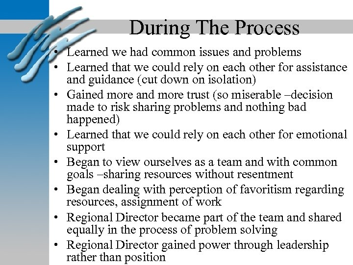 During The Process • Learned we had common issues and problems • Learned that