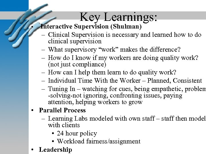Key Learnings: • Interactive Supervision (Shulman) – Clinical Supervision is necessary and learned how