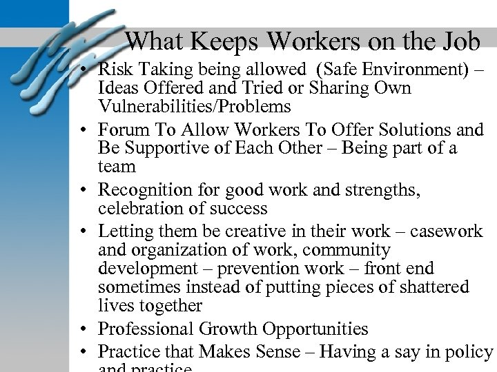 What Keeps Workers on the Job • Risk Taking being allowed (Safe Environment) –